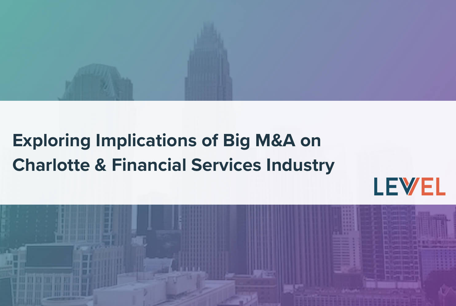 Exploring Implications of Big M&A on Charlotte & Financial Services Industry