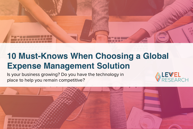 10 Must - Knows When Choosing a Global Expense Management Solution