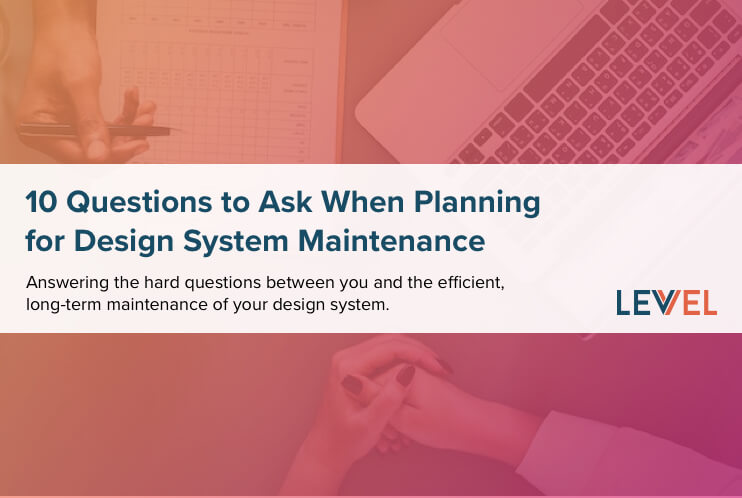 10 Questions to Ask When Planning for Design System Maintenance