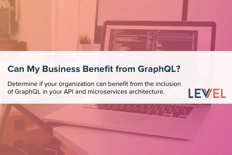 Can My Business Benefit from GraphQL?