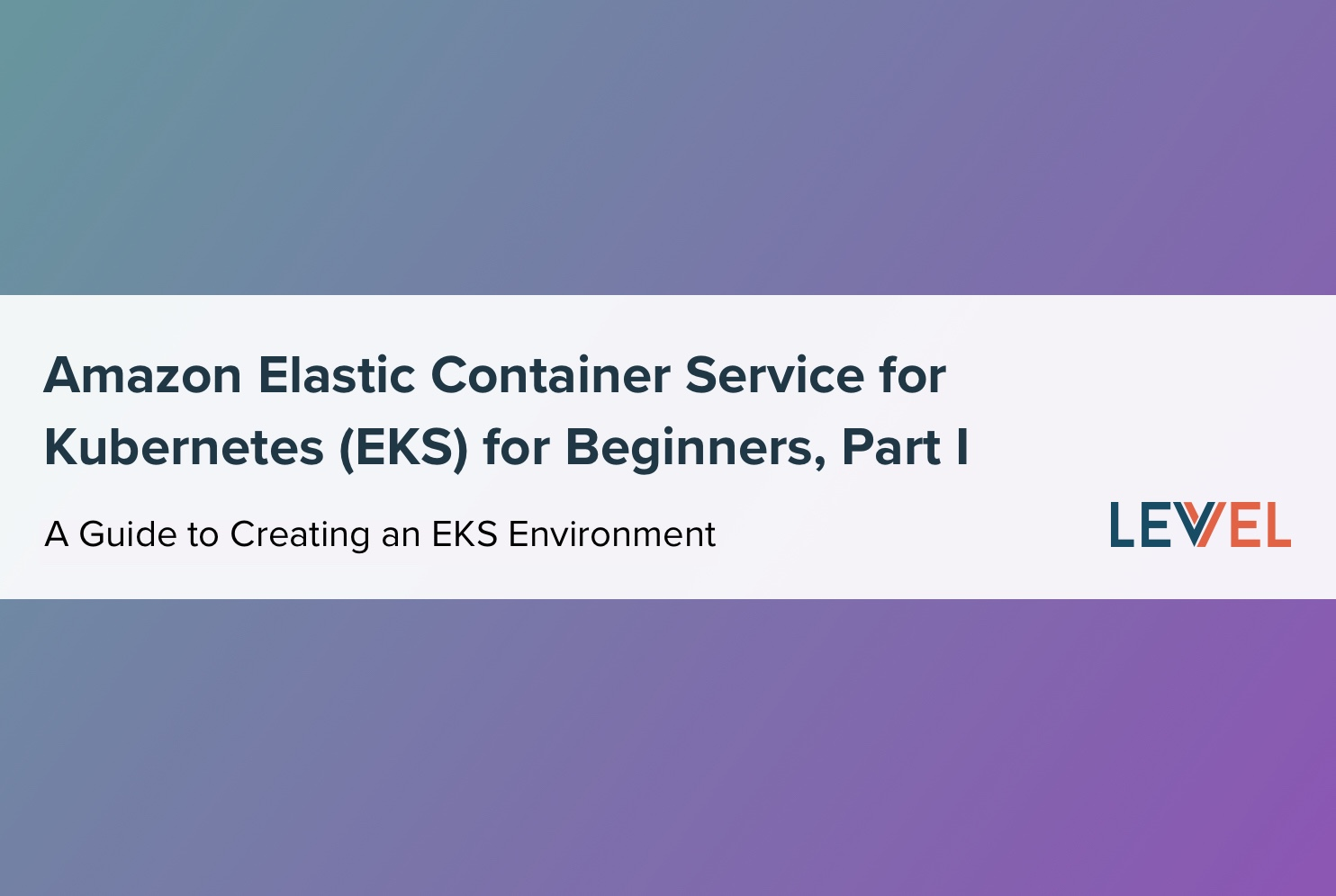 Amazon Elastic Container Service (EKS) for Beginners, Part 1