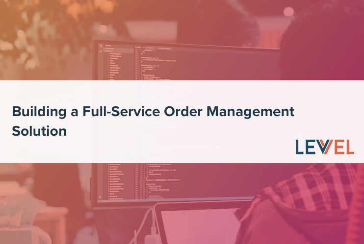 Building a Full-Service Order Management Solution