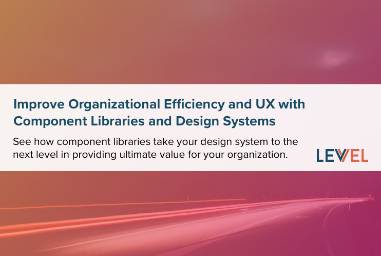 Improve Organizational Efficiency and User Experience with Component Libraries and Design Systems