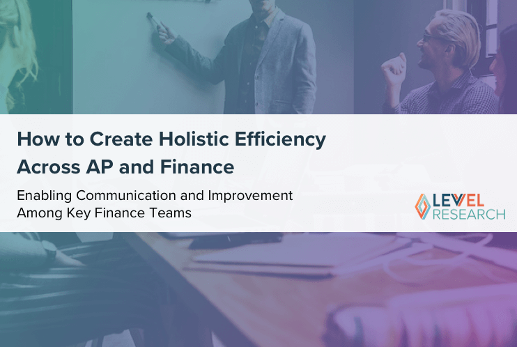 How to Create Holistic Efficiency Across AP and Finance