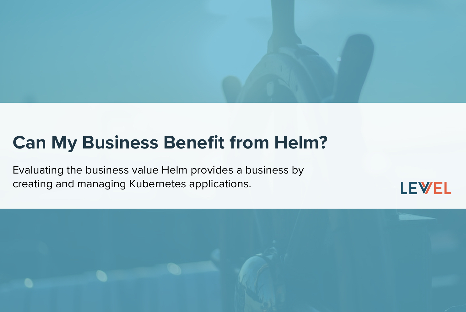 Can My Business Benefit from Helm?