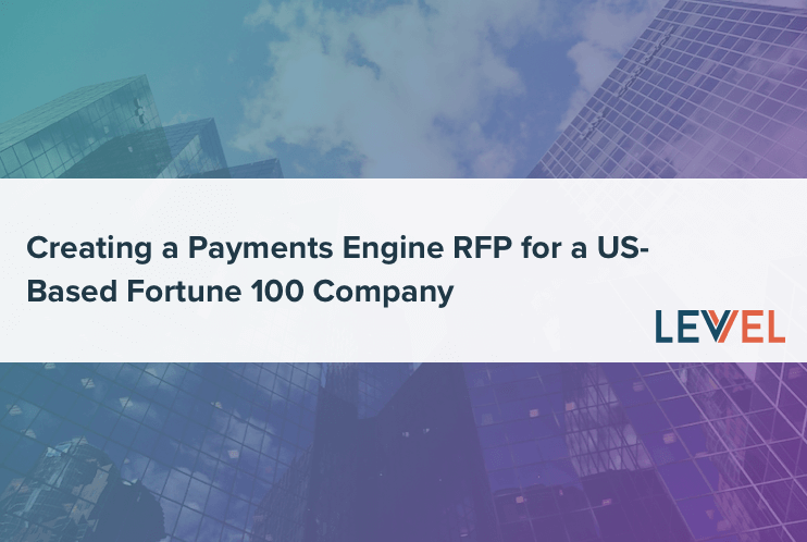 Creating a Payments Engine RFP for a US-Based Fortune 100 Company