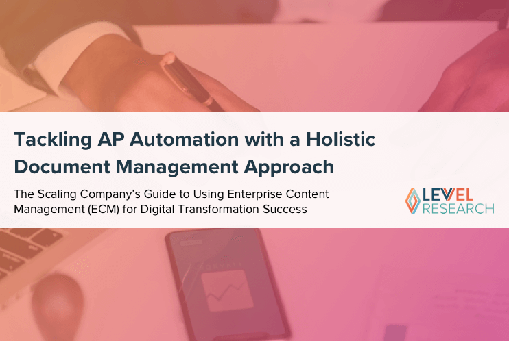 Tackling AP Automation with a Holistic Document Management Approach